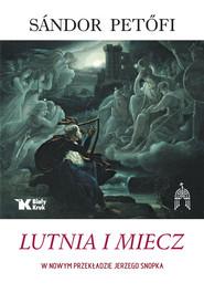 okładka Lutnia i Miecz Wybór poezji, Książka | Petofi Sandor