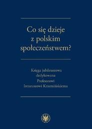 okładka Co się dzieje z polskim społeczeństwem? Księga jubileuszowa dedykowana Profesorowi Ireneuszowi Krzemińskiemu, Książka  