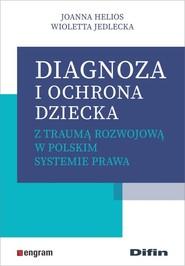 okładka Diagnoza i ochrona dziecka z traumą rozwojową w polskim systemie prawa, Książka | Joanna Helios, Wioletta Jedlecka