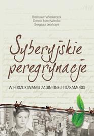 okładka Syberyjskie peregrynacje W poszukiwaniu zaginionej tożsamości, Książka | Włodarczyk Bolesław, Niedźwiecka Dorota, Leończyk Sergiusz