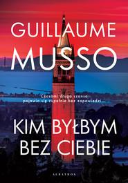 okładka KIM BYŁBYM BEZ CIEBIE?, Ebook | Guillaume Musso