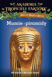 okładka Akademia Tropicieli Faktów Mumie i piramidy, Książka   Will Osborne, Pope Osborne Mary