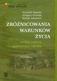 okładka Zróżnicowania warunków życia Polskie rodziny i społeczności lokalne, Książka | Krzysztof Zagórski, Grzegorz Gorzelak, Bohdan Jałowiecki