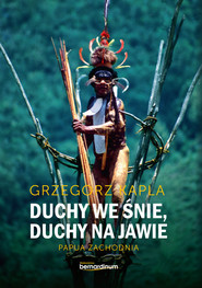okładka Duchy we śnie, Duchy na jawie Papua zachodnia, Książka | Grzegorz Kapla
