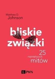okładka Bliskie związki.  25 największych mitów, Książka | Matthew D. Johnson