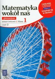okładka Matematyka wokół nas 1 Zeszyt ćwiczeń część 2 gimnazjum, Książka |