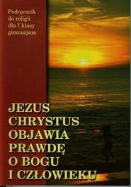 okładka Jezus Chrystus objawia prawdę o Bogu i człowieku 1 Podręcznik Gimnazjum, Książka |