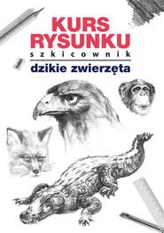 okładka Kurs rysunku Szkicownik Dzikie zwierzęta, Książka | Mateusz  Jagielski