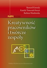 okładka Kreatywność pracowników i twórcze zespoły, Książka | Ryszard Knosala, Barbara Wasilewska, Kamila Tomczak-Horyń