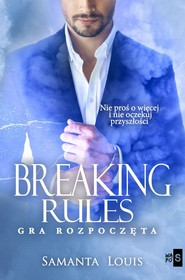 okładka Breaking rules. Gra rozpoczęta, Książka | Samanta Louis