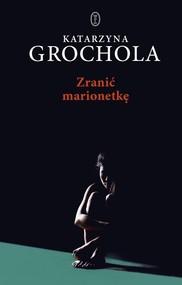 okładka Zranić marionetkę, Książka | Katarzyna Grochola