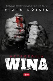 okładka Metropolia Część 1 Wina, Książka   Piotr  Wójcik