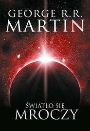 okładka Światło się mroczy, Książka | George R.R. Martin