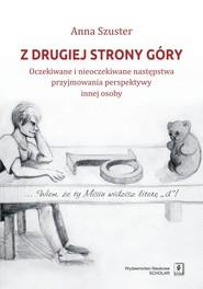 okładka Z drugiej strony góry Oczekiwane i nieoczekiwane następstwa przyjmowania perspektywy innej osoby, Książka   Anna Szuster