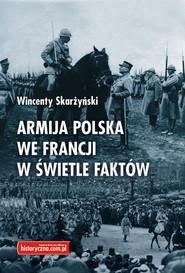 okładka Armija polska we Francji w świetle faktów, Książka | Skarżyński Wincenty