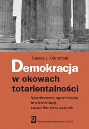 okładka Demokracja w okowach totarientalności Współczesne ograniczenia implementacji zasad demokratycznych, Książka | Cezary J. Olbromski