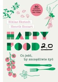 okładka Happy Food 2.0 Co jeść, by szczęśliwie żyć, Książka | Niklas Ekstedt, Henrik Ennart