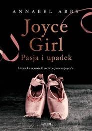 okładka Joyce Girl Pasja i upadek. Literacka opowieść o córce Jamesa Joyce`a, Książka   Abbs Annabel