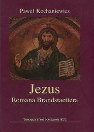 okładka Jezus Romana Brandstaettera, Książka | Kochaniewicz Paweł