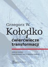 okładka Grzegorz W. Kołodko i ćwierćwiecze transformacji, Książka   Witold Grzegorz Kołodko