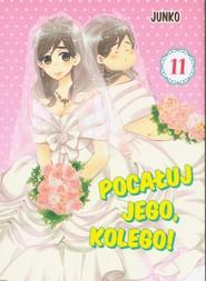 okładka Pocałuj jego, kolego! 11, Książka | Junko