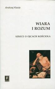 okładka Wiara i rozum Szkice o ojcach Kościoła, Książka | Kasia Andrzej