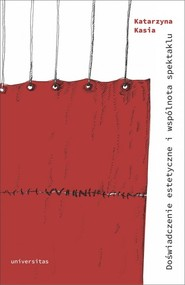okładka Doświadczenie estetyczne i wspólnota spektaklu, Książka | Kasia Katarzyna