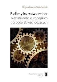 okładka Reżimy kursowe wobec niestabilności europejskich gospodarek wschodzących, Książka | Gawrońska-Nowak Bogna