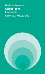 okładka Całość i sens Ćwiczenia historycznoliterackie, Książka | Kulesza Dariusz