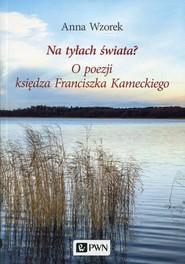 okładka Na tyłach świata? O poezji księdza Franciszka Kameckiego, Książka | Wzorek Anna