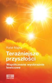 okładka Teraźniejsze przyszłości Współczesne wyobraźnie lewicowe, Książka   Majka Rafał