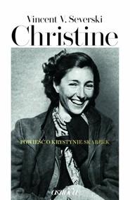 okładka Christine Powieść o Krystynie Skarbek, Książka | Vincent V. Severski