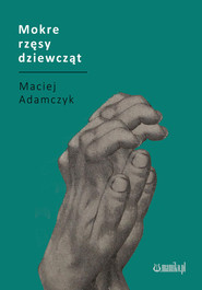 okładka Mokre rzęsy dziewcząt, Książka   Adamczyk Maciej