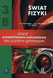 okładka Świat fizyki 3B Zeszyt przedmiotowo-ćwiczeniowy Gimnazjum, Książka | Maria Rozenbajgier, Ryszard Rozenbajgier, Adam Blokesz