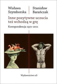 okładka Inne pozytywne uczucia też wchodzą w grę Korespondencja 1972-2011, Książka | Wisława Szymborska, Stanisław Barańczak