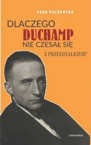 okładka Dlaczego Duchamp nie czesał się z przedziałkiem?, Książka | Anna  Markowska