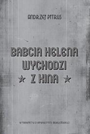 okładka Babcia Helena wychodzi z kina O doświadczeniu filmu, Książka   Pitrus Andrzej