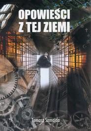okładka Opowieści z tej ziemi, Książka | Tomasz  Szmajda
