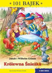okładka Królewna Śnieżka 101 bajek, Książka | i Wilhelm Grimm Jakub