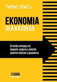 okładka Ekonomia dla każdego Co każdy szanujący się obywatel, wyborca i podatnik powinien wiedzieć o gospodarce, Książka | Sowell Thomas