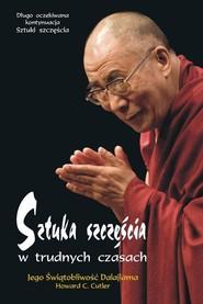 okładka Sztuka szczęścia w trudnych czasach, Książka | Jego Świętobliwość Dalajlama, Howard C. Cutler
