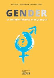 okładka Gender w świetle faktów medycznych, Książka   Krzysztof L. Krzystyniak, Hanna M. Kalota