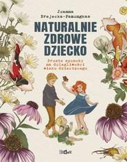 okładka Naturalnie zdrowe dziecko Proste sposoby na dolegliwości wieku dziecięcego., Książka | Brejecka-Pamungkas Joanna