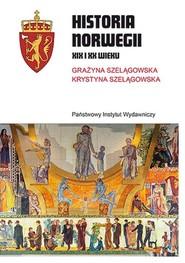 okładka Historia Norwegii XIX i XX wieku, Książka   Grażyna Szelągowska, Krystyna Szelągowska