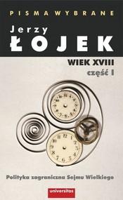okładka Pisma wybrane Wiek XVIII Część 1 Polityka zagraniczna Sejmu Wielkiego, Książka | Łojek Jerzy