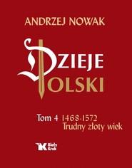 okładka Dzieje Polski Tom 4 Trudny złoty wiek 1468-1572, Książka | Andrzej Nowak
