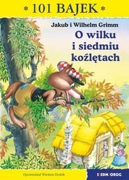 okładka O wilku i siedmiu koźlętach 101 bajek, Książka | Jakub i Wilhelm Grimm
