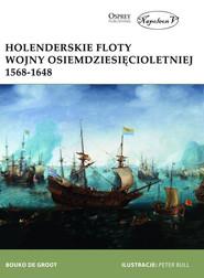 okładka Holenderskie floty Wojny Osiemdziesięcioletniej 1568-1648, Książka   de Groot Bouko