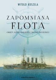 okładka Zapomniana flota Okręty Austro-Węgier w I wojnie światowej, Książka | Witold Koszela