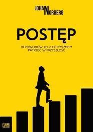 okładka Postęp Dziesięć powodów, by z optymizmem patrzeć w przyszłość, Książka | Norberg Johan